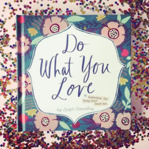 """Do What You Love"" by Leigh Standley"