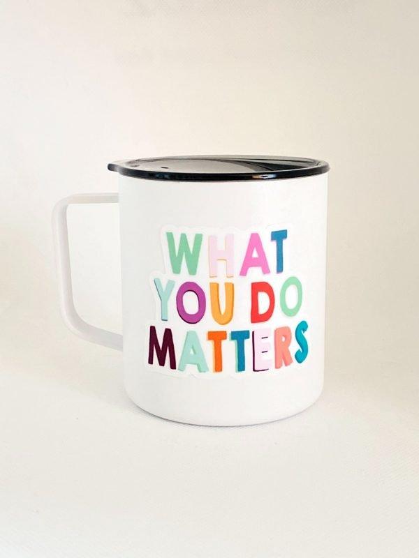 What You Do Matters Mug